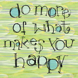 Do More of What Makes You Happy Kunstdrucke von Robbin Rawlings