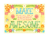 Make Today Awesome Stampe di Jacque Pierro