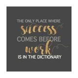 Success Comes Before Work Kunstdruck von Bella Dos Santos