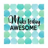 Make Today Awesome Poster von Bella Dos Santos