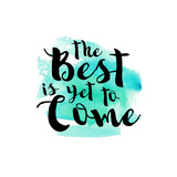 The Best Is Yet to Come Affiches par Bella Dos Santos