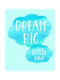 Dream Big Little One Premium Giclee-trykk av Bella Dos Santos