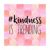 Kindness Is Trending Premium Giclee-trykk av Bella Dos Santos