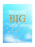 Dream Big Little One Prints by Bella Dos Santos