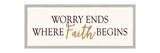 Worry Ends Where Faith Begins Posters av Bella Dos Santos