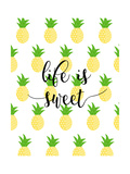 Life is Sweet - Pineapple Posters by Anna Quach
