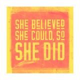 She Believed She Could, So She Did - Yellow Kunstdrucke