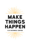 Make Things Happen - For Instance, Coffee Poster