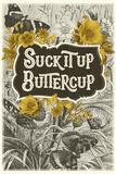 Suck It Up Buttercup Kunstdrucke