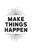 Make Things Happen Kunstdrucke