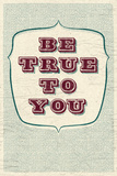 Be True To You Posters