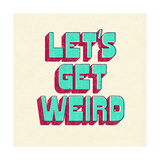 Let's Get Weird Stampe