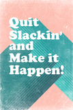 Quit Slackin' and Make It Happen Kunstdrucke