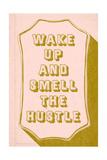 Wake Up And Smell The hustle Kunstdrucke