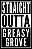 Straight Outta Greasy Grove Posters