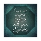 Inspirational Typographic Quote - Don't Let Anyone Ever Dull Your Sparkle Fotografie-Druck von  melking