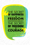 The Secret of Happiness is Freedom. The Secret of Freedom is Courage. Inspiration und Motivation Kunstdrucke von  wow subtropica