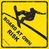 Board At Own Risk Blikskilt
