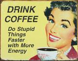 Drick kaffe|Drink Coffee Plåtskylt