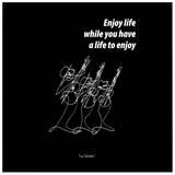 Enjoy Life Prints by  Sir Shadow