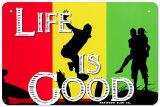 Life Is Good Blechschild