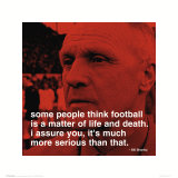 Voetbalcitaat Bill Shankly: Some people think ... Print