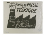 Toute la presse est toxique,  lisez les tracts  les affiches, le journal mural Reproduction procédé giclée