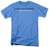 Flying is Not Dangerous T-shirts