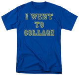 I Went to Collage T-Shirt