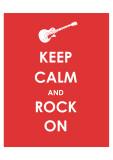 Keep Calm and Rock On (Guitar) Giclee Print