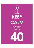 Keep Calm You're Only 40 (Purple) Láminas
