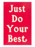 Just Do Your Best Slogan Giclée-Premiumdruck