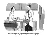 """""""And would you be performing the actual surgery"""" - New Yorker Cartoon Premium Giclee Print by Danny Shanahan"""