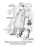 """""""If they gave us lemons, you'd make lemonade, but I'd make limoncello."""" - New Yorker Cartoon Premium Giclee Print by Victoria Roberts"""