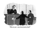 """""""What are you—some kind of justice freak"""" - New Yorker Cartoon Premium Giclee Print by Danny Shanahan"""