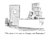 """""""The doctor is in court on Tuesdays and Wednesdays."""" - New Yorker Cartoon Premium Giclee Print by Mike Twohy"""