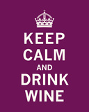 Keep Calm, Drink Wine Plakater av  The Vintage Collection