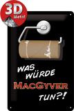 Was würde McGyver tun Blechschild