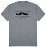 Guns Don't Kill People, People With Mustaches Kill People T-Shirt