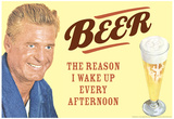 Beer The Only Reason I Wake Up Every Afternoon Funny Poster Posters
