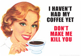 I Haven't Had my Coffee Yet Don't Make Me Kill You Funny Poster Print Julisteet