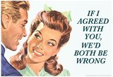 If I Agreed With You We'd Both Be Wrong Funny Poster Pôsters