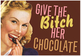Give The Bitch Her Chocolate Funny Poster Julisteet