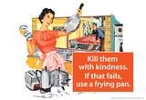 Kill Them With Kindness Then Use A Frying Pan Funny Poster Billeder