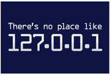Theres No Place Like 127.0.0.1 Localhost Computer Print Poster Pôsteres