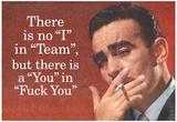 No I in Team But There's a You in F*ck You Funny Art Poster Print Poster