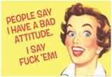 People Say I Have A Bad Attitude I Say Fuck Em Lámina