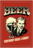 Øl, Alle har brug for en hobby, Humor, Retroplakat, på engelsk Plakat