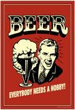 Retro bierposter, met Engelse tekst: Beer Everybody Needs A Hobby Poster