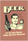 Beer The Only Reason I Wake Up Every Afternoon Funny Retro Poster Plakater